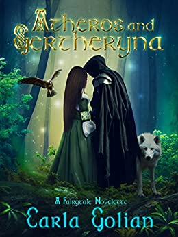 Atheros and Gertheryna: A Fairytale Novelette by [Carla Golian]