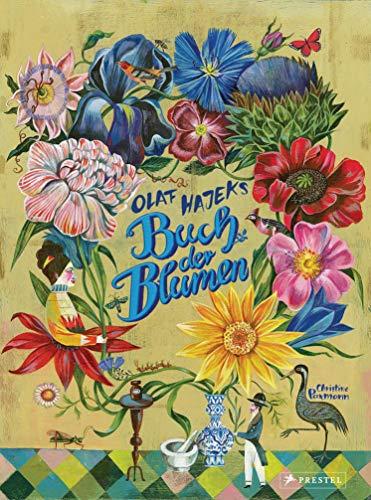 Olaf Hajeks Buch der Blumen: Pflanzen mit Heilkraft in fantastischen Illustrationen für alle Pflanzenfans von 8 bis 99 Jahren