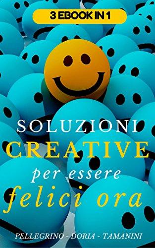 Soluzioni creative per essere felici ora: programma strategico per diventare felici in 21 giorni, come creare sane abitudini facili da seguire e praticare ... strategie vincenti per il successo)