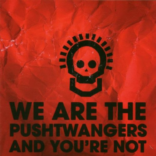 We Are the Pushtwangers and You'Er Not