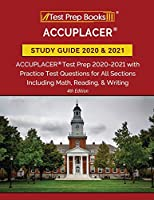 ACCUPLACER Study Guide 2020 and 2021: ACCUPLACER Test Prep 2020-2021 with Practice Test Questions for All Sections Including Math, Reading, and Writing [4th Edition]
