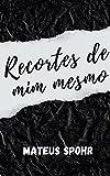 RECORTES DE MIM MESMO (Portuguese Edition)