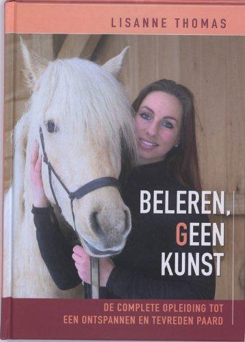 Beleren, geen kunst: de complete opleiding tot een ontspannen en tevreden paard