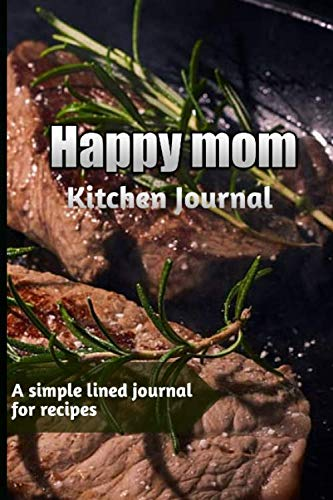 Happy mom Kitchen Journal: A simple lined journal for recipes