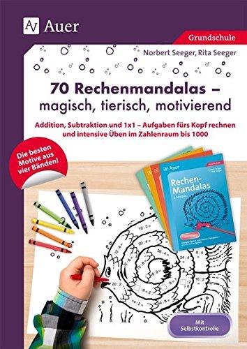70 Rechenmandalas - magisch, tierisch, motivierend: Addition, Subtraktion und 1x1 - Aufgaben fürs Kopf rechnen und intensive Üben im Zahlenraum bis 1000 (1. bis 3. Klasse)