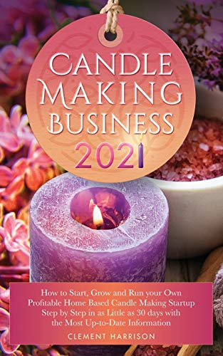 Compare Textbook Prices for Candle Making Business 2021: How to Start, Grow and Run Your Own Profitable Home Based Candle Making Startup Step by Step in as Little as 30 Days With the Most Up-To-Date Information  ISBN 9781838188627 by Harrison, Clement