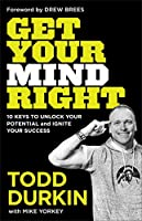 Get Your Mind Right: 10 Keys to Unlock Your Potential and Ignite Your Success
