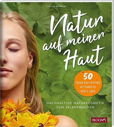Natur auf meiner Haut: Nachhaltige Naturkosmetik zum Selbermachen