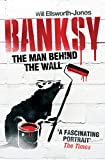 Banksy - The Man Behind the Wall - Aurum Press - 02/05/2012