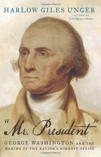 """Image of """"""""Mr. President"""""""": George Washington and the Making of the Nation's Highest Office"""