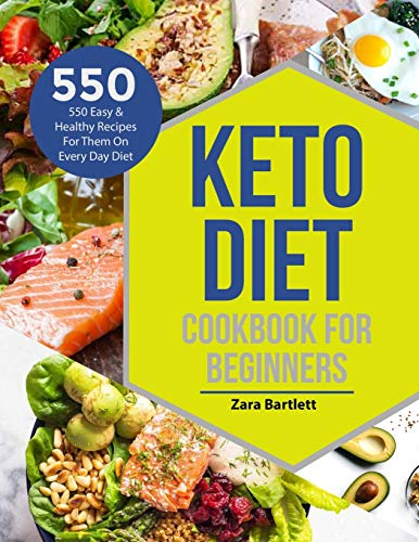 Keto Diet Cookbook For Beginners: 550 Easy & Healthy Keto Recipes For Them on Every Day Diet