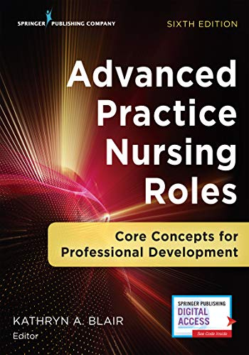 Compare Textbook Prices for Advanced Practice Nursing Roles: Core Concepts for Professional Development 6 Edition ISBN 9780826161529 by Blair PhD  FNP  FAANP, Kathryn A.