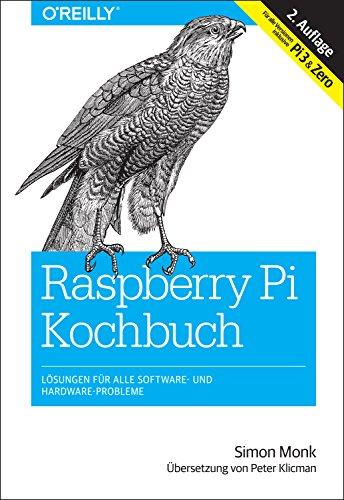 Raspberry-Pi-Kochbuch: Lösungen für alle Software- und...