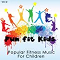 Fun Fit Kids - Popular Fitness Music for Children, Vol. 2