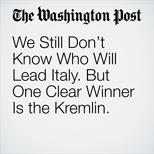 We Still Don't Know Who Will Lead Italy. But One Clear Winner Is the Kremlin. copertina