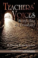 Teachers' Voices: Storytelling and Possibility (Issues in Curriculum Theory, Policy and Research)