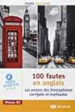 100 fautes en anglais - Les erreurs des francophones corrigées et expliquées