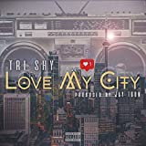 Love My City (feat. Tri Shy) [Explicit]