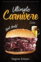 Ultimate Carnivore Diet: The Complete Guide to Losing Weight by Eating Meat