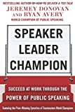 Speaker, Leader, Champion: Succeed at Work Through the Power of Public Speaking, featuring the prize-winning speeches of Toastmasters World Champions Paperback April 15, 2014