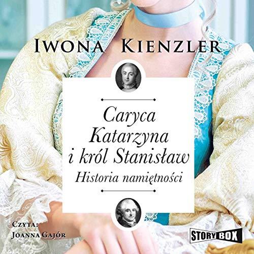 Caryca Katarzyna i król Stanisław Audiobook By Iwona Kienzler cover art
