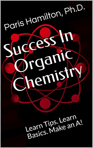 Success In Organic Chemistry: Learn Tips. Learn Basics. Make an A! (English Edition)
