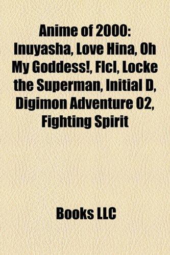 Anime of 2000: InuYasha, Love Hina, Oh My Goddess!, FLCL, Locke the Superman, Digimon Adventure 02, Fighting Spirit, Boogiepop Phantom