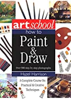 Art School: How to Paint & Draw; Over 900 Step-by-Step Photographs