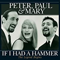 If I Had a Hammer-The Legend Begins by PAUL & MARY PETER (2013-05-03)