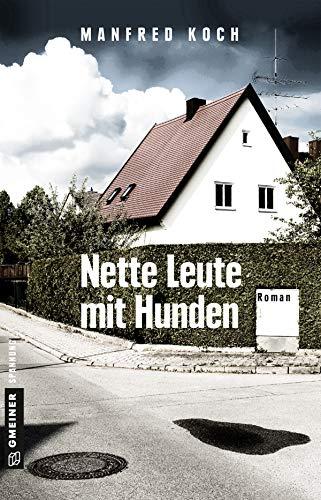 Nette Leute mit Hunden: Roman (Kriminalromane im GMEINER-Verlag)
