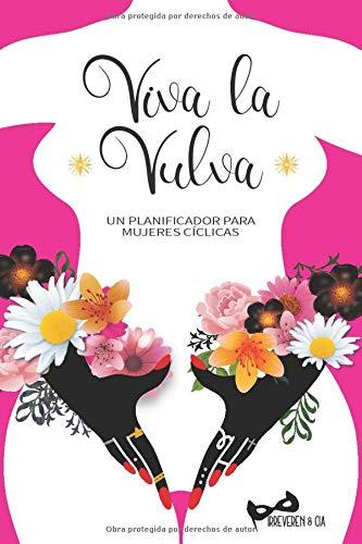 ¡Viva la vulva!: Una agenda sin fechas para optimizar tu ciclo menstrual y conectar con tu energía femenina