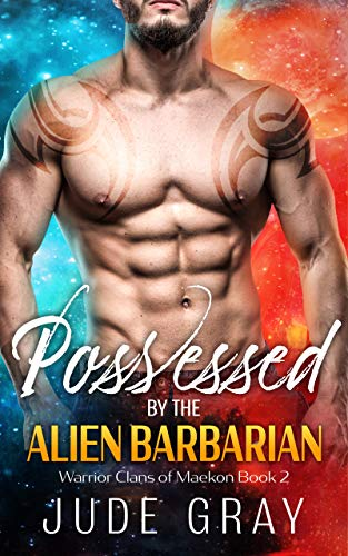 Possessed by the Alien Barbarian: A Sci Fi Alien Romance (Warrior Clans of Maekon Book 2)