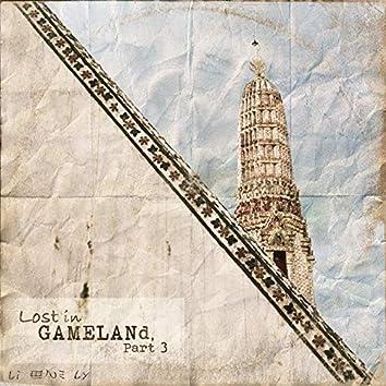 Lost in GAMELANd, Pt. 3