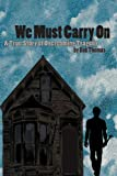We Must Carry On - A True Story of Overcoming Tragedy (English Edition)