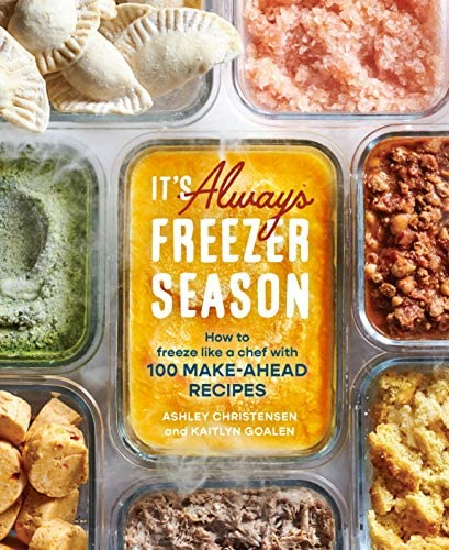 It s Always Freezer Season How to Freeze Like a Chef with 100 Make Ahead Recipes A Cookbook product image