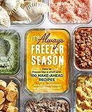 It's Always Freezer Season: How to Freeze Like a Chef with 100 Make-Ahead Recipes [A Cookbook]