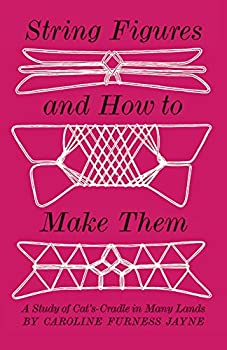 Paperback String Figures and How to Make Them: A Study of Cat's Cradle in Many Lands Book