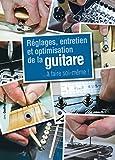 Réglages, entretien et optimisation de la guitare