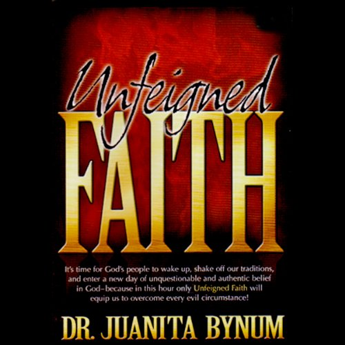 Unfeigned Faith                   By:                                                                                                                                 Dr. Juanita Bynum                           Length: 1 hr and 24 mins     10 ratings     Overall 4.8