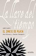 El Jinete de Plata: La llave del tiempo, IV (LITERATURA JUVENIL (a partir de 12 años) - La Llave del Tiempo nº 4)