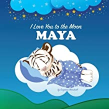 I Love You to the Moon, Maya: Personalized Books & Bedtime Stories (Personalized Children's Books with Bedtime Stories)