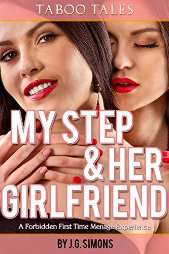 My Step And Her Girlfriend (Taboo MFF Menage Threesome) (M/S): A Forbidden Male-Female-Female MILF Menage Sexcapade (Taboo Tales by J.G. Simons Book 4)