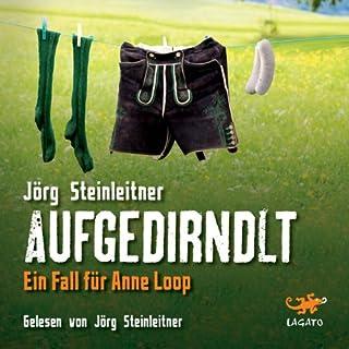 Aufgedirndlt     Anne Loop 2              Autor:                                                                                                                                 Jörg Steinleitner                               Sprecher:                                                                                                                                 Jörg Steinleitner                      Spieldauer: 5 Std. und 17 Min.     34 Bewertungen     Gesamt 3,7