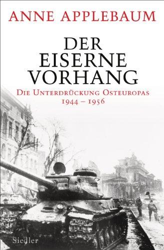 Der Eiserne Vorhang: Die Unterdrückung Osteuropas 1944–1956