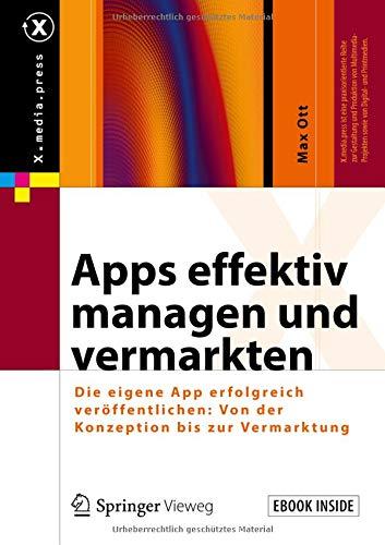 Apps effektiv managen und vermarkten: Die eigene App erfolgreich veröffentlichen: Von der Konzeption bis zur Vermarktung (X.media.press)
