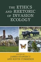 The Ethics and Rhetoric of Invasion Ecology (Ecocritical Theory and Practice)