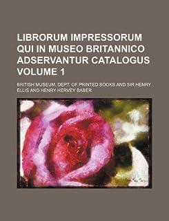 Librorum Impressorum Qui in Museo Britannico Adservantur Catalogus Volume 1