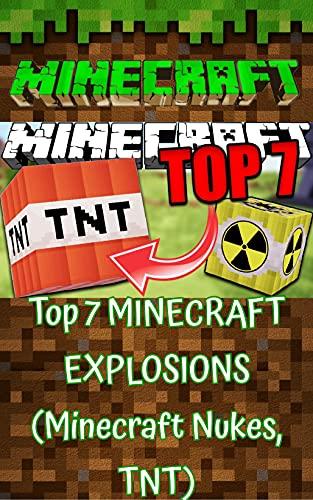 Minecraft: Top 7 MINECRAFT EXPLOSIONS (Minecraft Nukes, TNT) (English Edition)
