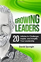 Growing Leaders: 20 Articles to Challenge, Inspire, and Amplify Your Leadership