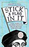 Stick a Flag in It: 1,000 years of bizarre history from Britain and beyond (English Edition)